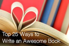 Top 25 Ways to Write an Awesome Book - Helping Writers Become Authors