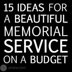 15 Ideas for a Beautiful Memorial Service on a Budget - Save money while honoring your loved one at their funeral, memorial, or life celebration.