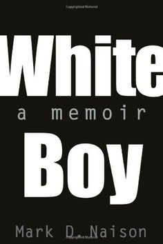 """WHITE BOY: A Memoir by Mark D. Naison, If you need an overview of what growing-up in NYC's Brooklyn borough was like and the middle class life that led Mark Naison into a """"revolutionary"""" and ultimately one of the most interesting professor. ><This will wake the old-revolutionaries up and give the """"new- comrades"""" some ideas and """"tricks-of-the-trade.""""  Mark was a REAL activist; a part of the stand-off @ Columbia University !"""