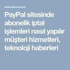 PayPal sitesinde abonelik iptal işlemleri nasıl yapılır müşteri hizmetleri, teknoloji haberleri