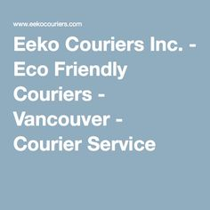 Eeko Couriers Inc. - Eco Friendly Couriers - Vancouver - Courier Service
