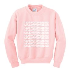 1 800 hotlinebling pink sweatshirt from teeshope.com This sweatshirt is Made To Order, one by one printed so we can control the quality.