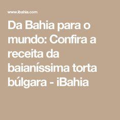 Da Bahia para o mundo: Confira a receita da baianíssima torta búlgara  - iBahia
