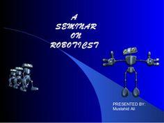 Roboticst by mustahid ali via slideshare