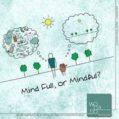 Mind FULL or Mindful?? That is the question...!!!  Clear your mind of all the clutter and set it free to explore what matters! #quotes #wocado