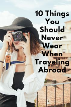 Before you get out your suitcase, here are 10 things you may wish to leave in your closet when traveling abroad.
