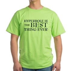 Hyperbole Is The Best T-Shirt on CafePress.com