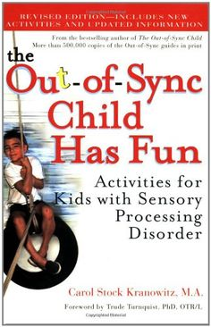 The Out-of-Sync Child Has Fun: Activities for Kids with Sensory Processing Disorder. By Carol Stock Kranowitz - This book includes great activities for children with SPD. From The Sensory Spectrum. Pinned by  SOS Inc. Resources.  Follow all our boards at http://pinterest.com/sostherapy  for therapy   resources.