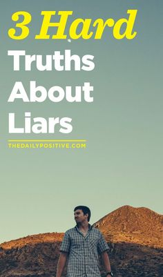 Sadly, I can speak from experience and being a liar can ruin your life and the lives of those around you. So, here are 3 hard truths about liars.