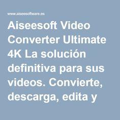 Aiseesoft Video Converter Ultimate 4K La solución definitiva para sus videos. Convierte, descarga, edita y reproduce en más de 400 perfiles de video y audio