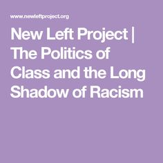 New Left Project | The Politics of Class and the Long Shadow of Racism