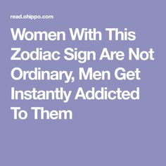 Women With This Zodiac Sign Are Not Ordinary, Men Get Instantly Addicted To Them