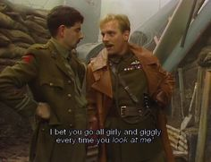 """""""I bet you go all girly and giggly every time you look at me."""" ― Lord Flashheart, Blackadder Goes Forth #quotes"""