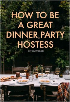 Hosting a dinner party soon? Follow these 10 steps to becoming a better hostess at home! Hot Beauty Health blog