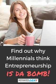 Millennials are turning out to be quite the entrepreneurial generation, as they seriously surpass their predecessors in the start-up arena. BNP Paribas Global reported Millennials have launched about twice as many businesses as boomers have—nearly eight companies each versus three to four for boomers. ​ Click the pic to find out WHY Millennials think entrepreneurship is da bomb!