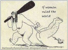 If Women Ruled The World. cave woman dragging a caveman by his balls! Lmfao Funny, Funny Stuff, Funny Images, Funny Photos, Seriously Funny, Twisted Humor, Funny Cards, Adult Humor, Hilarious Pictures