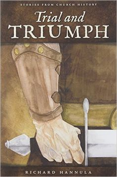 Trial and Triumph: Stories from Church History: Richard Hannula, Canon Press: 9781885767547: Books - Amazon.ca