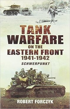 Tank Warfare on the Eastern Front 1941-1942: Schwerpunkt by Robert Forczyk✓