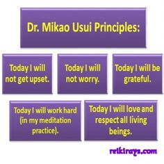 I follow Dr. Usui's Principles of Reiki - I am trained in his disciplines.