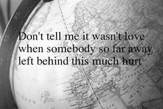 don't tell me it wasn't love when somebody so far away left be