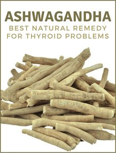 Ashwagandha - Best Natural Remedy for Thyroid Problems - Herbs Will Cure