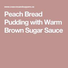 Peach Bread Pudding with Warm Brown Sugar Sauce