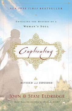Captivating by John and Stasi Eldredge~a book I think every women and young lady should read!!