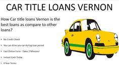 In bank loans, there is long documentation for approval for a loan and after a long wait, you don't get the money, but on the other hand Car Title Loans Vernon your loan approved in minutes and gives you money in an hour.