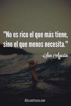 """""""No es rico el que más tiene, sino el que menos necesita"""" - San Agustin"""