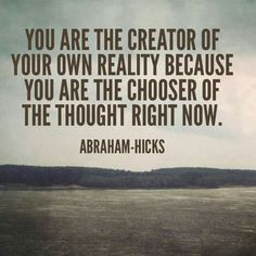 """•☀• Yes.... """"You are the creator of your own reality, because you are the chooser of the thought right now."""" ~#Abraham-Hicks"""