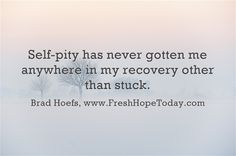 Self-pity has never gotten me anywhere in my recovery other than stuck. Self Pity Quotes, Hope Quotes, Mental Health Organizations, Mental Health Issues, Spiritual Life, Meaningful Words, Chronic Illness, New Beginnings, Disability