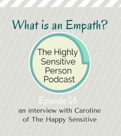 What is an empath? It's not just a person who feels a lot of empathy! There's more to it. With guest: Caroline of The Happy Sensitive