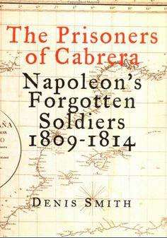 1808, Peninsular War: Denis Smith, The Prisoners of Cabrera: Napoleon's Forgotten Soldiers, 1809–1814 (Four Walls Eight Windows, 2001).