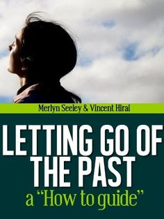 "Letting go of the past a ""How to"" guide by merlyn seeley, http://www.amazon.com/gp/product/B009G9LBSQ/ref=cm_sw_r_pi_alp_MR2Cqb1X396BH"