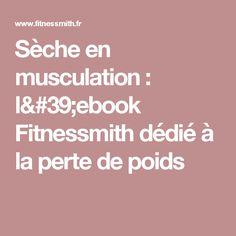 Sèche en musculation : l'ebook Fitnessmith dédié à la perte de poids