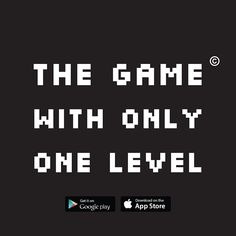 Available on the App Store and Google Play!  App store: https://itunes.apple.com/us/app/the-game-with-only-one-level/id975040985?ls=1&mt=8  Google Play: https://play.google.com/store/apps/details?id=com.stencyl.thegamewithonlyonelevel&hl=en_GB