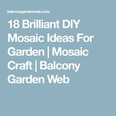 18 Brilliant DIY Mosaic Ideas For Garden | Mosaic Craft | Balcony Garden Web