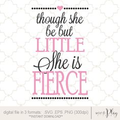 """""""...though she be but little...she if FIERCE!"""" Instant download in 3 formats: SVG PNG or EPS file / usable on Cricut and Silhouette cutting machines / perfect for scrapbooking or vinyl crafts"""