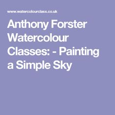 Anthony Forster Watercolour Classes: -  Painting a Simple Sky