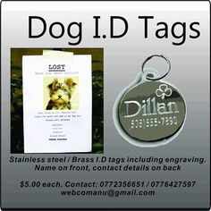 Help your pets find their way home, get them steel or brass I. D. tags for $5.