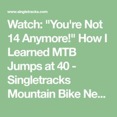 "Watch: ""You're Not 14 Anymore!"" How I Learned MTB Jumps at 40 - Singletracks Mountain Bike News"