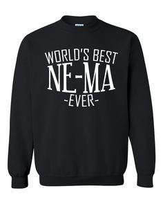 World's best ne-ma ever sweatshirt family mother's day birthday christmas holiday gift ideas best grandma grandmother