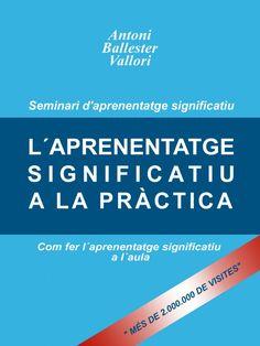 """L'aprenentatge significatiu a la pràctica. Com fer l'aprenentatge significatiu a l'aula"""" Pròleg Joseph D. Novak  Autor: Antoni Ballester  Fins el dia d'avui ha rebut 2.000.000 de visites"""