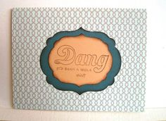 A personal favorite from my Etsy shop https://www.etsy.com/listing/187257969/hand-made-cards-dang-its-been-awhile-huh