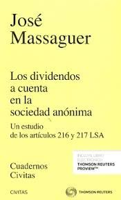 Los dividendos a cuenta en la sociedad anónima : un estudio de los artículos 216 y 217 LSA / José Massaguer. - 2016.