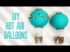 DIY Hot Air Balloon Decorations - YouTube.  This is the cutest!! The girl's voice is slightly annoying but a super cute idea!