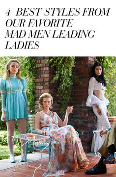 The best style of our favorite Mad Men leading ladies: Betty Draper, Sally Draper, Joan Harris and Megan Draper. Which style do you identify the most?