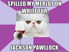 "art history cat Top text: ""Spilled my Merlot on white fur"" Bottom text: ""Jackson Pawllock""]"