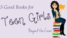 5 Good Books for Teen Girls
