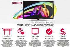 ORION – Telewizory LED!  ORION to więcej niż japońska marka, to filozofia tworzenia niezawodnej elektroniki użytkowej. Nowoczesne telewizory LED i LCD powstają z myślą o użytkowniku i jego unikalnych potrzebach.